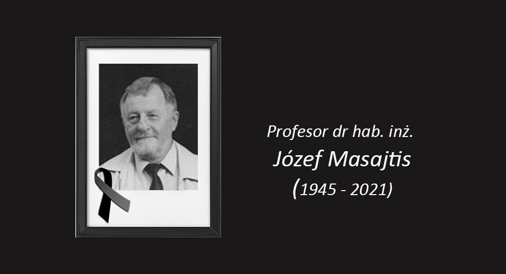 Zmarł Profesor dr hab. inż. Józef Masajtis
